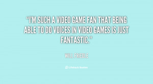 quote-Will-Friedle-im-such-a-video-game-fan-that-87238.png
