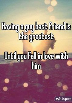 True. I learned this first hand. Falling in love with your best friend ...