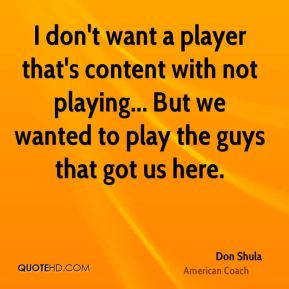 don't want a player that's content with not playing... But we wanted ...