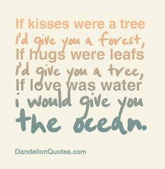 were a tree I'd give you a forest, If hugs were leafs I'd give you ...