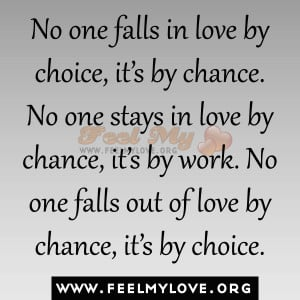 in love by choice, it's by chance. No one stays in love by chance ...