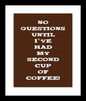 No questions until I've had my second cup of coffee