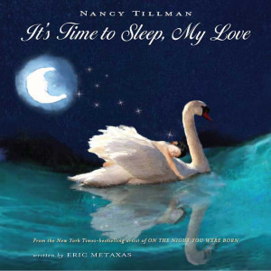 Nancy Tillman; Written by Eric Metaxas It's Time to Sleep, My Love