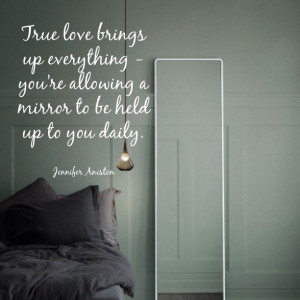 True love brings up everything, you're allowing a mirror to be held up ...