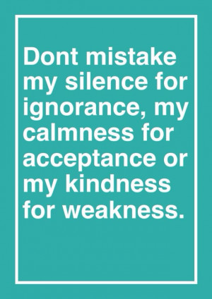 Don't Mistake My Kindness for Weakness Quotes