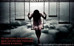 ... sad when the people who gave you the best memories, become a memory