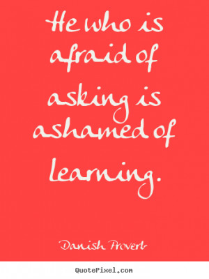 Danish Proverb picture sayings - He who is afraid of asking is ashamed ...