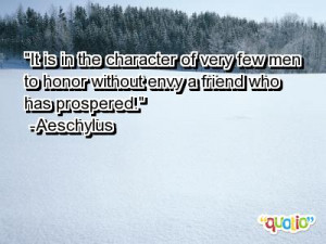 ... Men To Honor Without Envy A Friend Who Has Prospered - Character Quote
