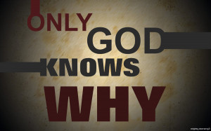 Only God Knows Why by joiecatipon