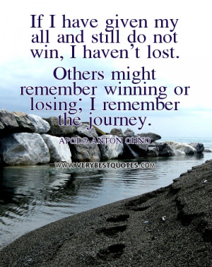 If I have given my all and still do not win, I haven't lost. Others ...