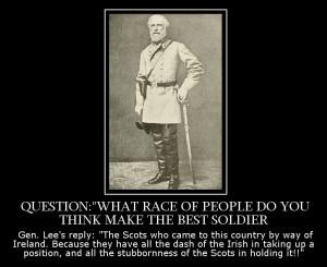 Quote by Gen. Robert E. Lee about Scots-Irish troops. Gen. Lee himself ...