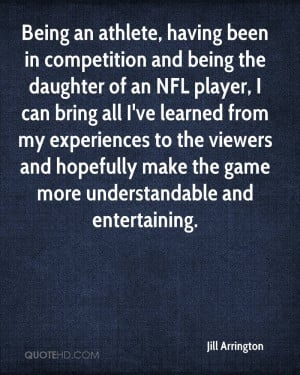 Being an athlete, having been in competition and being the daughter of ...