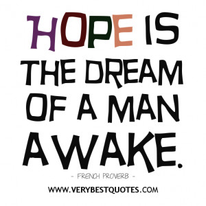Hope is the dream of a man awake quotes