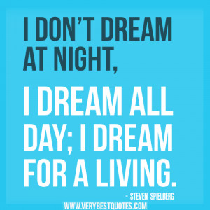 inspirational quotes on dreams – STEVEN SPIELBERG dream quotes