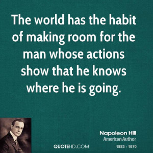 The world has the habit of making room for the man whose actions show ...