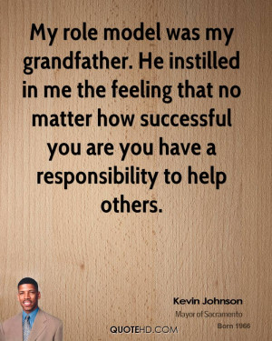 My role model was my grandfather. He instilled in me the feeling that ...
