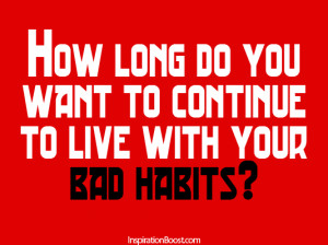 Habits Quotes, Attitude Quotes, Quotes, Bad Habits, Get rid of Bad ...