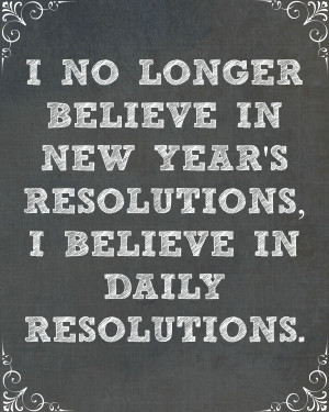So for me.. no more New Year's Resolutions… I find that Daily ...