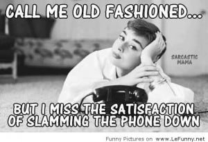 Funnies pictures about Call Me Old-Fashioned Quotes