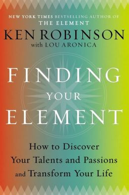 Finding Your Element: How to Discover Your Talents and Passions and ...