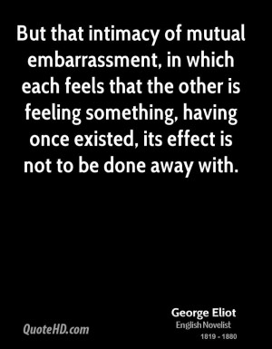 But that intimacy of mutual embarrassment, in which each feels that ...
