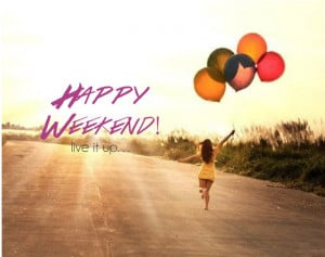HAPPY WEEKEND IMAGES
