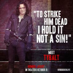 Tybalt will do whatever it takes to keep his cousin Juliet away from ...