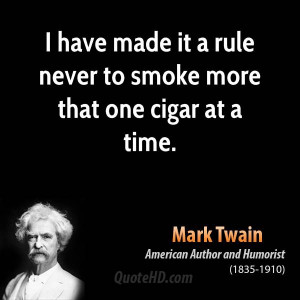 have made it a rule never to smoke more that one cigar at a time.