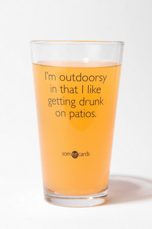 outdoorsy in that i like getting drunk on patios.
