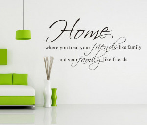 Home Where You Treat Your Friends Like Family...Classic Wall Sticker ...
