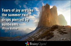 Tears of joy are like the summer rain drops pierced by sunbeams ...