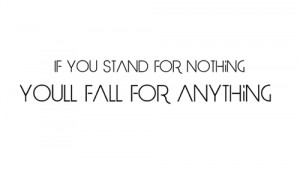 quotes if you stand for nothing youll fall for anything Smart Quotes ...