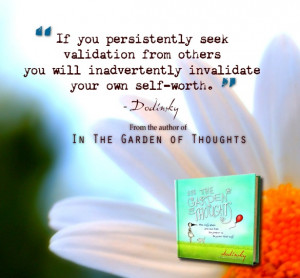 To feel the need to validate ones self is to openly tell the world you ...