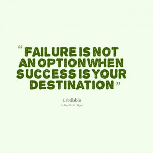 Quotes Picture: failure is not an option when success is your ...
