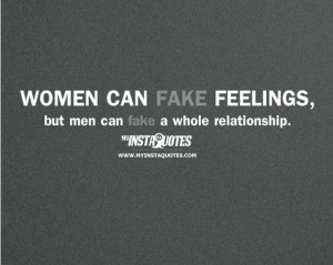 Women can fake feelings, but men can fake a whole relationship ...