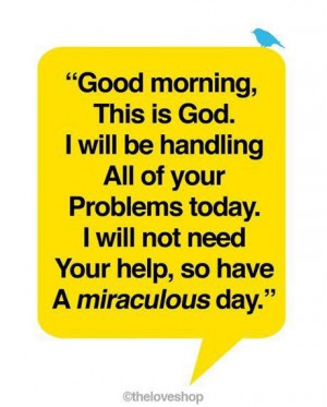 words to live by: Good morning this is god