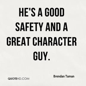 He's a good safety and a great character guy.