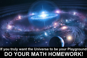 ... Universe to be your Playground Do Your Math Homework! ~ Inspirational
