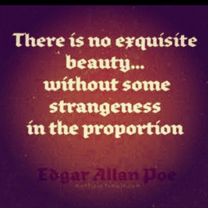 ... beauty without some strangeness in the proportion.