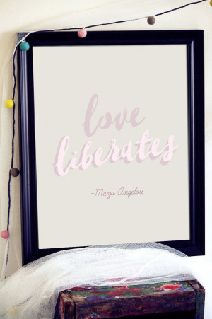 Maya Angelou Quotes Love Liberates Love Liberates Maya Angelou