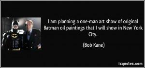 quote-i-am-planning-a-one-man-art-show-of-original-batman-oil ...