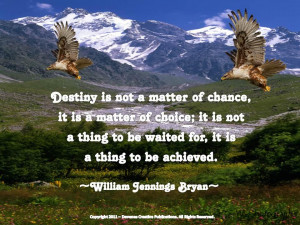 Destiny Is Not Matter Of Chance It Is A Matter Of Choice Nature Quote
