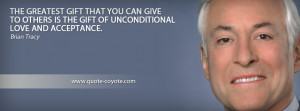 ... can give to others is the gift of unconditional love and acceptance