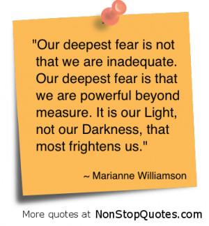 Our Deepest Fear is not that we are inadequate ~ Fear Quote
