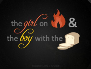 "The Girl On Fire And The Boy With The Bread""~ Management Quote"