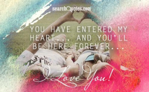My Heart Is Yours Forever Quotes You have entered my heart.