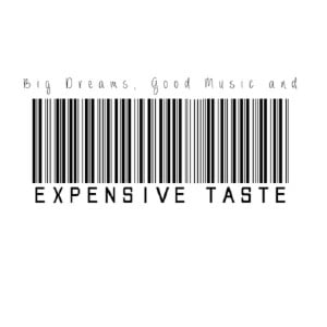 have… big dreams, good music, and expensive taste!