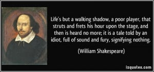 Life's but a walking shadow, a poor player, that struts and frets his ...