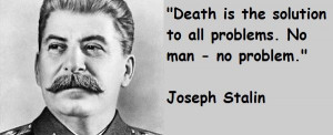Joseph Stalin Quotes Good ol' Stalin.