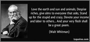 ... to others... And your very flesh shall be a great poem. - Walt Whitman